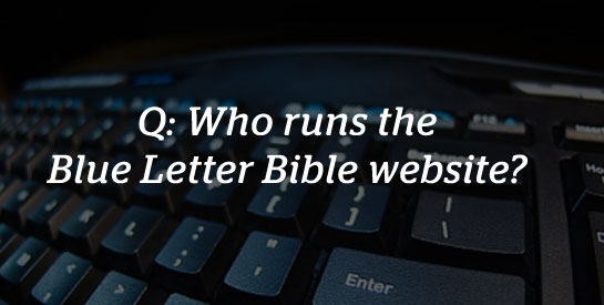 who runs the blue letter bible website?