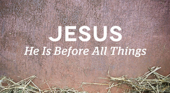 He Is Before All Things 5
