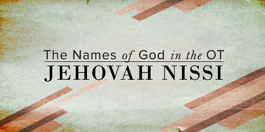 The Names of God: Jehovah Nissi