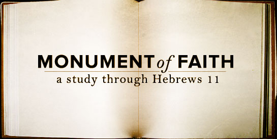 Hebrews 11: Monument of Faith (part 1)