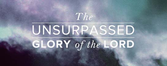 The Unsurpassed Glory of the Lord 1