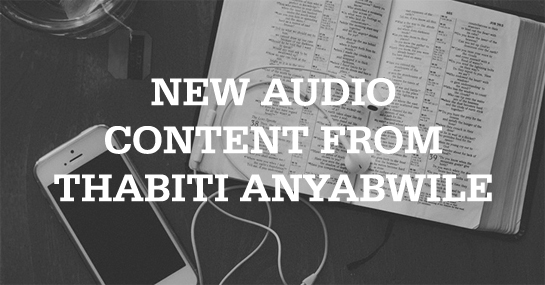 New Audio Content from Thabiti Anyabwile