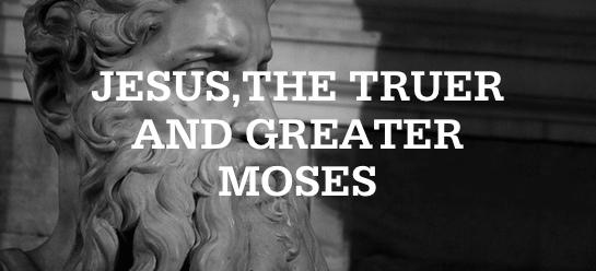 JesustruergreaterMoses